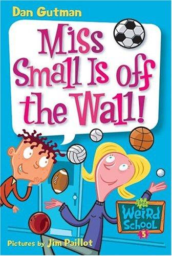 My Weird School #5: Miss Small Is Off The Wall! (My Weird School)