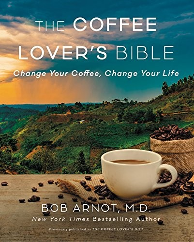 Coffee Lover's Diet, The: Change Your Coffee, Change Your Life