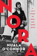Nora A Love Story of Nora and James Joyce