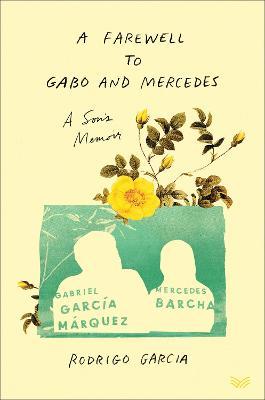 A Farewell to Gabo and Mercedes: A Son's Memoir of Gabriel Garc?a M?rquez and Mercedes Barcha