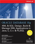 Oracle Database 10G Xml & Sql: Design, Build, & Manage Xml Applications In Java, C, C++, & Pl/Sql (Osborne Oracle Press Series)