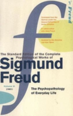 "The Complete Psychological Works Of Sigmund Freud: "" The Psychopathology Of Everyday Life "" V. 6"
