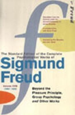 "The Complete Psychological Works Of Sigmund Freud: "" Beyond The Pleasure Principle "" , "" Group Psychology "" And Other Works V. 18"