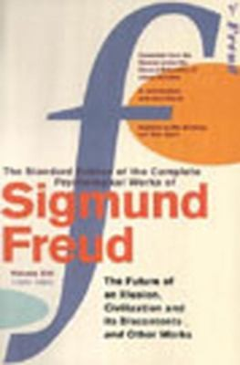 "The Complete Psychological Works Of Sigmund Freud: "" The Future Of An Illusion "" , "" Civilization And Its Discontents "" And Other Works Vol 21"