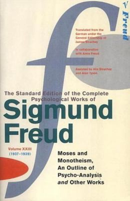 "The Complete Psychological Works Of Sigmund Freud: "" Moses And Monotheism "" , "" An Outline Pf Psycho-Analysis "" And Other Works Vol 23"
