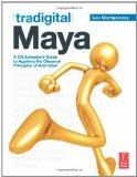 Tradigital Maya: A Cg Animator's Guide To Applying The Classical Principles Of Animation