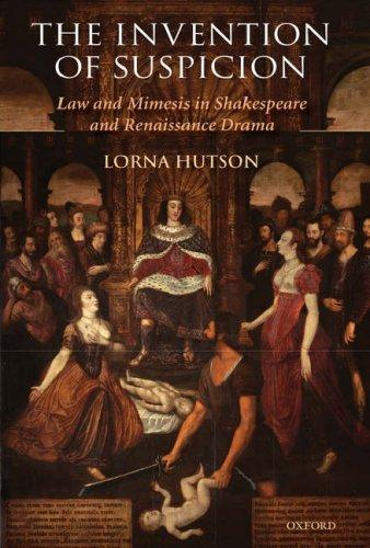 The Invention Of Suspicion: Law And Mimesis In Shakespeare And Renaissance Drama