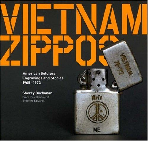 Vietnam Zippos: American Soldiers' Engravings And Stories  (1965-1973)