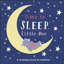 Time to Sleep, Little One : A soothing rhyme for bedtime
