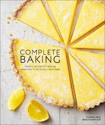Complete Baking Classic Recipes and Inspiring Variations to Hone Your Technique