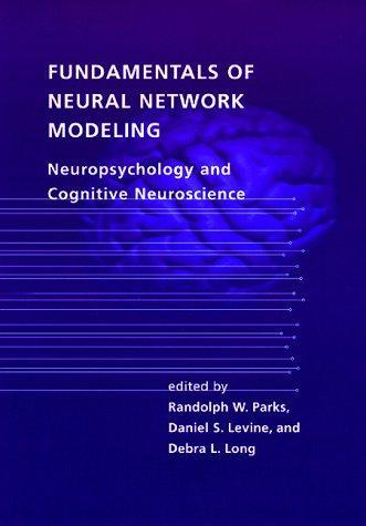 Fundamentals Of Neural Network Modeling: Neuropsychology And Cognitive Neuroscience (Computational Neuroscience)