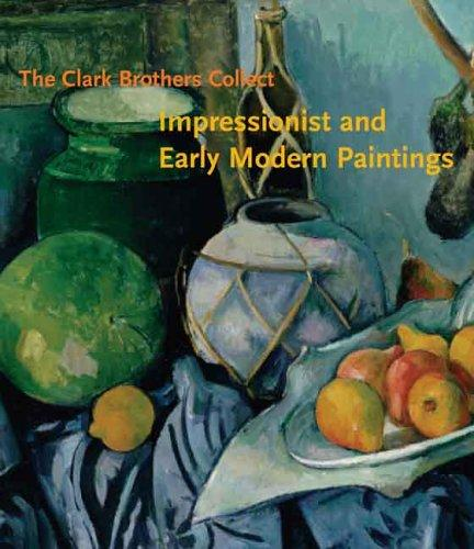 Clark Brothers Collect, The: Impressionist And Early Modern Paintings From The Collections Of Sterling And Stephen Clark