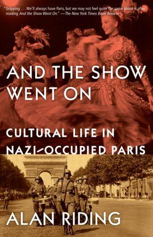 And The Show Went On: Cultural Life In Nazi-Occupied Paris (Vintage)