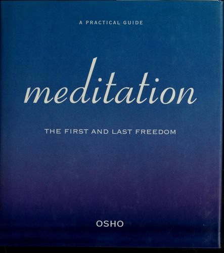 Meditation: The First And Last Freedom: A Practical Guide