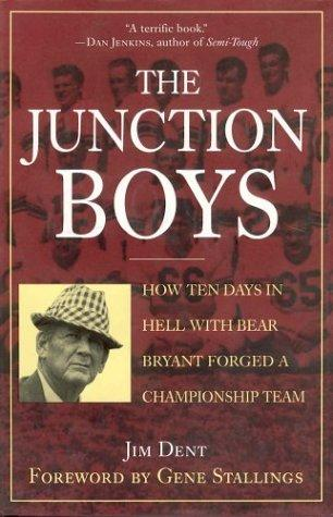 Junction Boys, The: How Ten Days In Hell With Bear Bryant Forged A Champion Team Exa