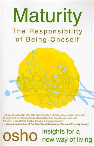 Maturity: The Responsibility Of Being Oneself (Osho, Insights For A New Way Of Living.)