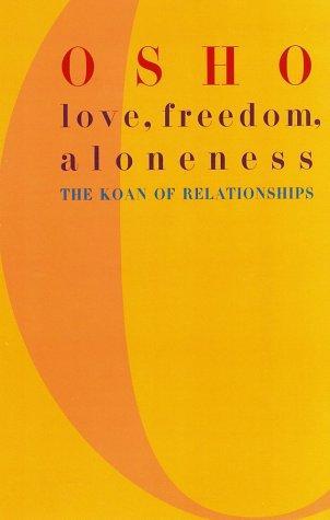 Love, Freedom, Aloneness: The Koan Of Relationships