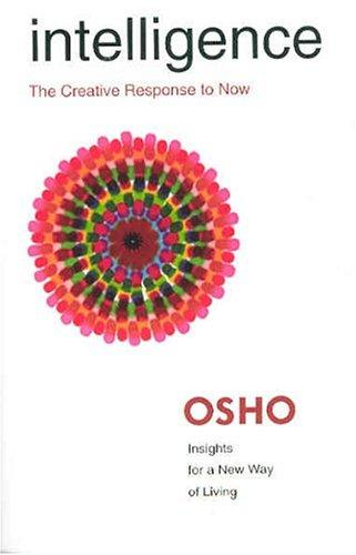 Intelligence: The Creative Response To Now (Osho, Insights For A New Way Of Living.)