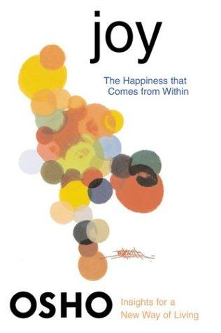 Joy: The Happiness That Comes From Within (Osho, Insights For A New Way Of Living.)