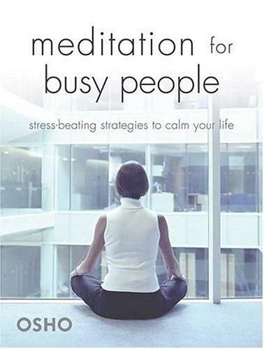 Meditation For Busy People: Stress-Beating Strategies To Calm Your Life
