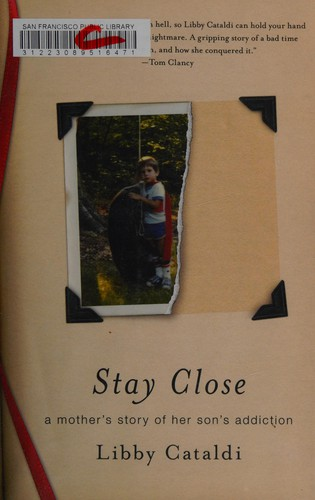 Stay Close: A Mother's Story Of Her Son's Addiction