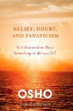 Belief, Doubt, And Fanaticism: Is It Essential To Have Something To Believe In? (Osho Life Essential