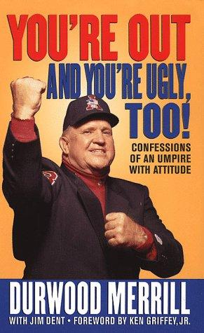 You're Out And You're Ugly Too!: Confessions Of An Umpire With Attitude