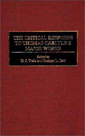 The Critical Response To Thomas Carlyle's Major Works: (Critical Responses In Arts And Letters)