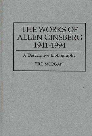 The Works Of Allen Ginsberg, 1941-1994: A Descriptive Bibliography (Bibliographies And Indexes In American Literature)