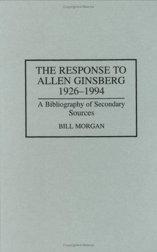 The Response To Allen Ginsberg, 1926-1994: A Bibliography Of Secondary Sources (Bibliographies And Indexes In American Literature)