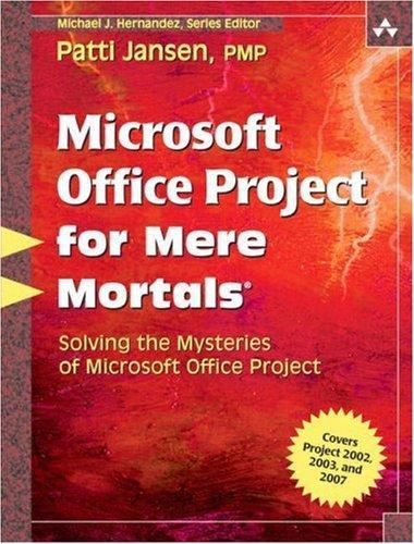 Microsoft Office Project For Mere Mortals(R): Solving The Mysteries Of Microsoft Office Project (For Mere Mortals)