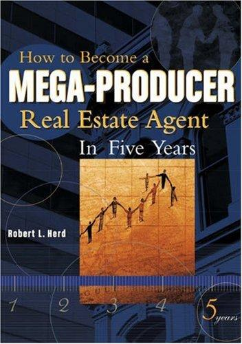 How To Become A Mega-Producer Real Estate Agent In Five Years