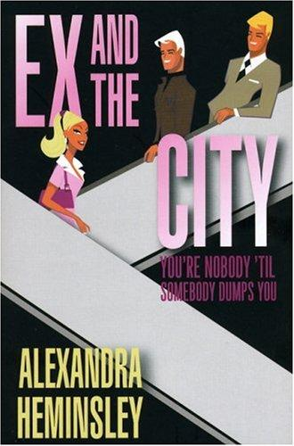 Ex And The City: You're Nobody 'Til Somebody Dumps You
