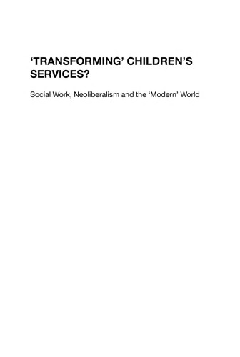 'Transforming' Children'S Services?: Social Work, Neoliberalism And The 'Modern' World