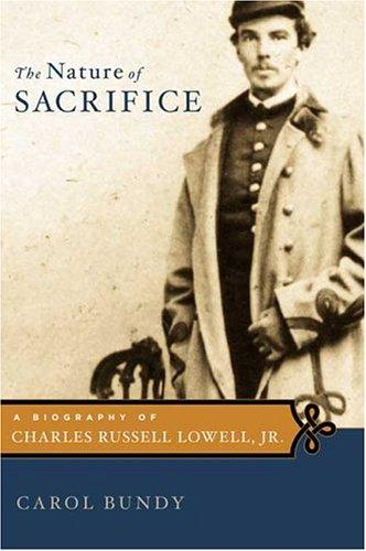Nature Of Sacrifice, The: A Biography Of Charles Russell Lowell, Jr., 1835-64