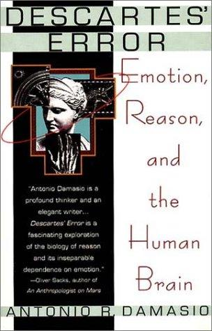 Descartes' Error: Emotion, Reason, And The Human B