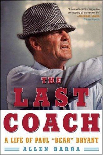 "The Last Coach: A Life Of Paul ""Bear"" Bryant"