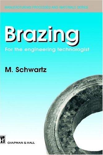 Brazing: For The Engineering Technologist (Manufacturing Processes And Materials)