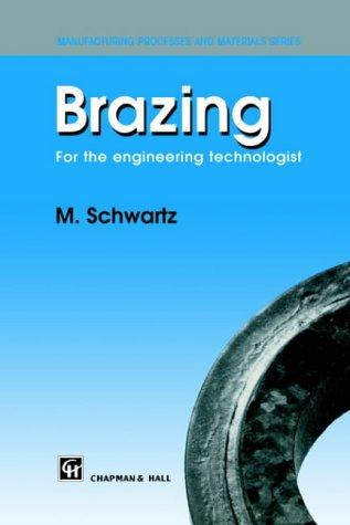 Brazing - For The Engineering Technologist (Manufacturing Processes And Materials)