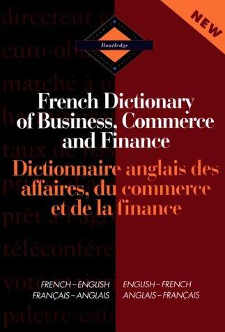 Routledge French Dictionary Of Business, Commerce And Finance Dictionnaire Anglais Des Affaires, Du Commerce Et De La Finance: French-English/English-French ... Bilingual Specialist Dictionaries)