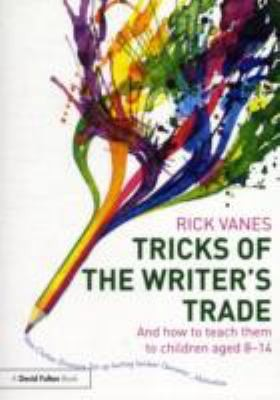 Tricks Of The Writers' Trade: And How To Teach Them To Children Aged 8-14