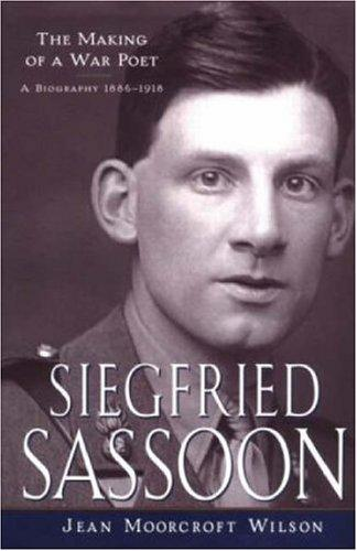 Siegfried Sassoon: The Making Of A War Poet, A Biography (1886-1918)