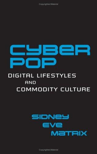 Cyberpop: Digital Lifestyles And Commodity Culture (Routledge Studies In New Media And Cyberculture)