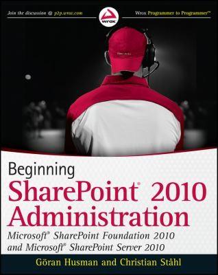 Beginning Sharepoint 2010 Administration: Windows Sharepoint Foundation 2010 And Microsoft Sharepoint Server 2010 (Wrox Beginning Guides)