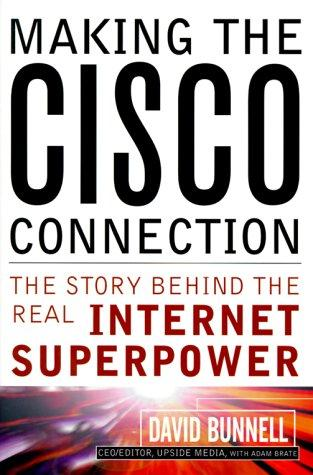 Making The Cisco Connection: The Story Behind The Real Internet Superpower