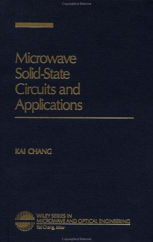 Microwave Solid-State Circuits And Applications (Wiley Series In Microwave And Optical Engineering)