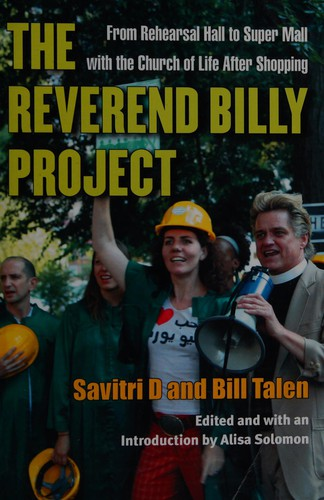 The Reverend Billy Project: From Rehearsal Hall To Super Mall With The Church Of Life After Shopping (Critical Performances)