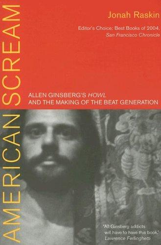 American Scream: Allen Ginsberg's Howl And The Making Of The Beat Generation