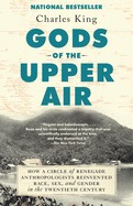 Gods Of The Upper Air: How A Circle Of Renegade Anthropologists Reinvented Race, Sex, And Gender In