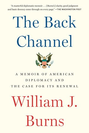 The Back Channel: A Memoir Of American Diplomacy And The Case For Its Renewal